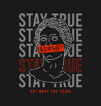 Antique Statue With Slogan For T-shirt Design. Typography Graphics For Tee Shirt And Apparel With Hand Drawn Sculpture And Slogan - Stay True. Vector Illustration.