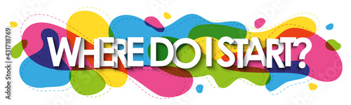 Fotografie, Obraz WHERE DO IT START? colorful vector typography banner on white background