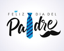 Feliz Dia Del Padre Calligraphy Greeting Card Crown And Mustache, Spanish Elegant Lettering: Happy Fathers Day. Vector Greeting Illustration With Calligraphy, Blue Striped Necktie And Mustache