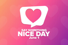 Say Something Nice Day. June 1. Holiday Concept. Template For Background, Banner, Card, Poster With Text Inscription. Vector EPS10 Illustration.