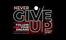 Never Give Up, Typography Graphic Design, For T-shirt Prints,etc.vector Illustration