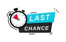 Last Chance Icon On White Background. Last Chance Logo Design With Timer And Text. Last Chance, Limited Sale Offer Promo Stamp With Stopwatch. Promo Label With Last Chance And Limited Time On Clock.