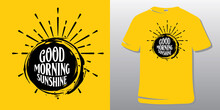 Inspirational Quote. T-shirt Design. Good Morning Sunshine.