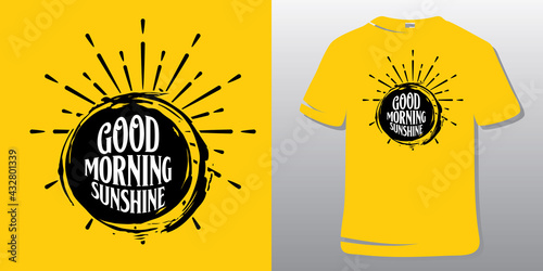 Fotografia Inspirational Quote. T-shirt Design. Good morning sunshine.