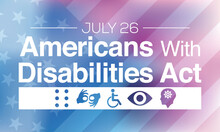 The Americans With Disability Act Is Observed Every Year On July 26, ADA Is A Civil Rights Law That Prohibits Discrimination Based On Disability. Vector Illustration.