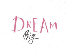 Dream Big Lettering Handwritten Sign, Hand Drawn Grunge Calligraphic Text. Vector Illustration