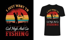 I Just Wat To Get High And Go Fishing T-shirt Design Template. Fishing T-Shirt Design. Print For Posters, Clothes, Advertising.