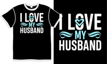 I Love My Husband, Quotes For Husband And Wife Relationship, Husband Gift For Valentine's Day, Awesome Husband, Heart Gift, Husband Clothing T Shirt Design Concept