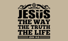Jesus The Way The Truth The Life Motivational Tshirt
