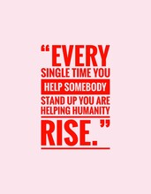 "Positive Quote With Red Text And Pink Background, ‌""Every Single Time You Help Somebody Stand Up You Are Helping Humanity Rise."""