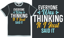 Everyone Was Thinking It I Just Said It, Thinking Quotes Love, Abstract People, Trendy Design