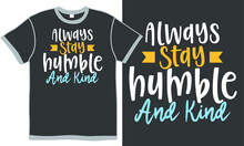 Always Stay Humble And Kind, Inspirational Decorative, Hand Stay Type Design, Humble And Kind Lettering Saying, Positive Word, Isolated Vintage Design