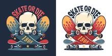 Skateboard And Skull Retro Logo. Skate Or Die Skater T-shirt Print. Vector Illustration.