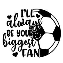 I'll Always Be Your Biggest Fan Logo Inspirational Positive Quotes, Motivational, Typography, Lettering Design