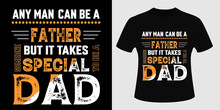 Any Man Can Be A Father But It Takes Special To Be A Dad T-shirt Design Vector