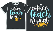Coffee Teach Repeat, Back To School, Coffee Lover, Repeat Quotes Funny, Coffee Isolated Clothing Design