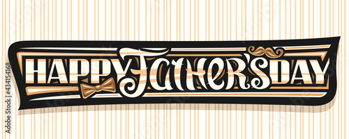 Fotografie, Obraz Vector banner for Father's Day, dark label with illustration of chocolate bow tie and cartoon brown moustache, decorative greeting card with unique brush lettering for words happy fathers day