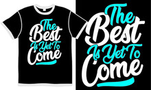 The Best Is Yet To Come, Positive Saying, Calligraphy Style Vintage Lettering Design