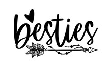 Besties - Best Friend T Shirts Design, Hand Drawn Lettering Phrase, Calligraphy T Shirt Design, Isolated On White Background, Svg Files For Cutting Cricut And Silhouette, EPS 10