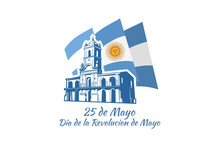 Translation: May 25, May Revolution Day. Día De La Revolución De Mayo. May Revolution Of Argentina Vector Illustration. Suitable For Greeting Card, Poster And Banner