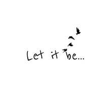 Let It Be, Vector. Motivational, Inspirational Life Quotes. Positive Thoughts, Affirmations. Wall Decals Isolated On White Background. Wording Design, Lettering. Wall Art, Artwork