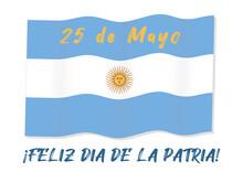 Feliz Dia De La Patria - Happy Fatherland Day In Spanish. Vector Illustration Of 25 May - May Day Revolution In Argentina.