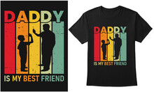 Daddy Is My Best Friend. Fathers Day Quotes Typography With Retro Graphic Design For Print On Demand, T-shirt, Banner, Poster, Hoodie, Etc