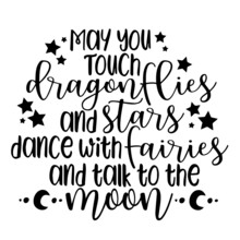 May You Touch Dragonflies And Stars Dance With Fairies And Talk To The Moon Background Inspirational Positive Quotes, Motivational, Typography, Lettering Design