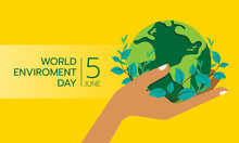 World Environment Day Banner Hand Hold Circle Green Globle Earth With Leaf Plant Around On Yellow Background Vector Design