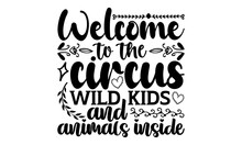 Welcome To The Circus Wild Kids And Animals Inside - Doormat T Shirts Design, Hand Drawn Lettering Phrase, Calligraphy T Shirt Design, Isolated On White Background, Svg Files For Cutting Cricut