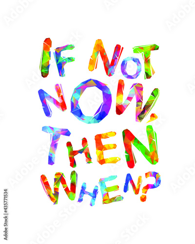 If not now then when. Vector inspirational slogan. Triangular letters
