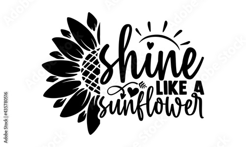 Fotografie, Obraz Shine like a sunflower - Sunflower t shirts design, Hand drawn lettering phrase,