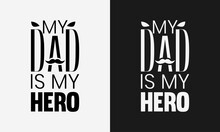 My Dad Is My Hero, Fathers Day Typography, Father Label Lettering Illustration Vector