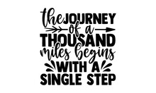 The Journey Of A Thousand Miles Begins With A Single Step - Hiking T Shirts Design, Hand Drawn Lettering Phrase, Calligraphy T Shirt Design, Isolated On White Background, Svg Files For Cutting Cricut