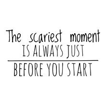 ''The Scariest Moment Is Always Just Before You Start'' Quote Illustration