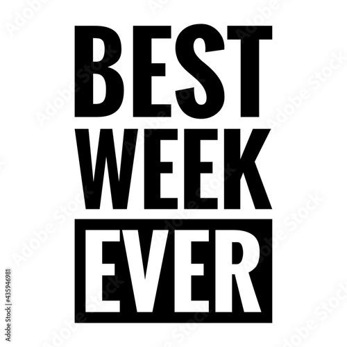 Valokuva ''Best week ever'' Quote Illustration
