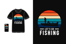 Lets Go Fishing Typography T Shirt Merchandise Mobile