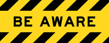 Yellow And Black Color With Line Striped Label Banner With Word Be  Aware