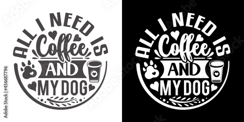 Fototapeta All I Need Is Coffee And My Dog SVG Cut File | Best Coffee Ever Svg | Coffee Svg