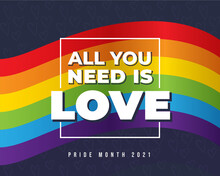 Pride Month 2021 All You Need Is LOVE