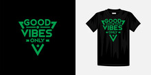 Good Vibes Only Typography T-shirt Design. Famous Quotes T-shirt Design.