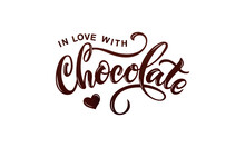 In Love With Chocolate Handwritten Text Isolated On White Background For  World Chocolate Day. Modern Brush Calligraphy. Hand Lettering For Poster, Postcard, Label, Sticker, Logo. Vector Illustration