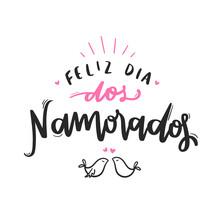 Feliz Dia Dos Namorados! Happy Valentines Day. Brazilian Portuguese Hand Lettering Calligraphy. Vector.