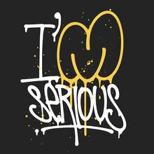 I'm Serious, Handwritten Graffiti Tag, T-shirt Graphics