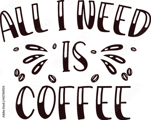 Fotografia, Obraz All I Need Is Coffee Typography Design Lettering Caligraphy