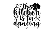 This Kitchen Is For Dancing Svg, Kitchen SVG Bundle, Kitchen Quote SVG, Baking Svg, Kitchen Svg, Cooking Svg, Kitchen Svg Cut File, Pot Holder Svg, Kitchen Sign SVG