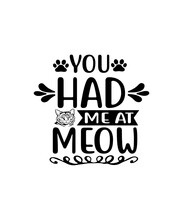 You Had Me At Meow Svg, Cat Svg, Pet Svg, Kitten, Kitty, Svg, Dxf, Quote SVG, Cut File, Cricut, Silhouette, Instant Download