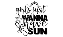 Girls Just Wanna Have Sun- Summer T Shirts Design, Hand Drawn Lettering Phrase, Calligraphy T Shirt Design, Isolated On White Background, Svg Files For Cutting Cricut And Silhouette, EPS 10, Card,