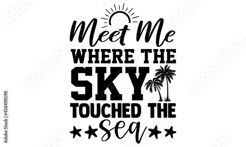 Valokuva Meet me where the sky touched the sea- summer t shirts design, Hand drawn letter
