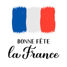 Bon Fete La France Congratulations France Calligraphy Lettering In French Language With Brush Stroke Tricolor Flag. Bastille Day Vector Banner